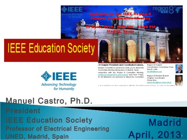 1MadridApril, 2013Manuel Castro, Ph.D.PresidentIEEE Education SocietyProfessor of Electrical EngineeringUNED, Madrid, Spain