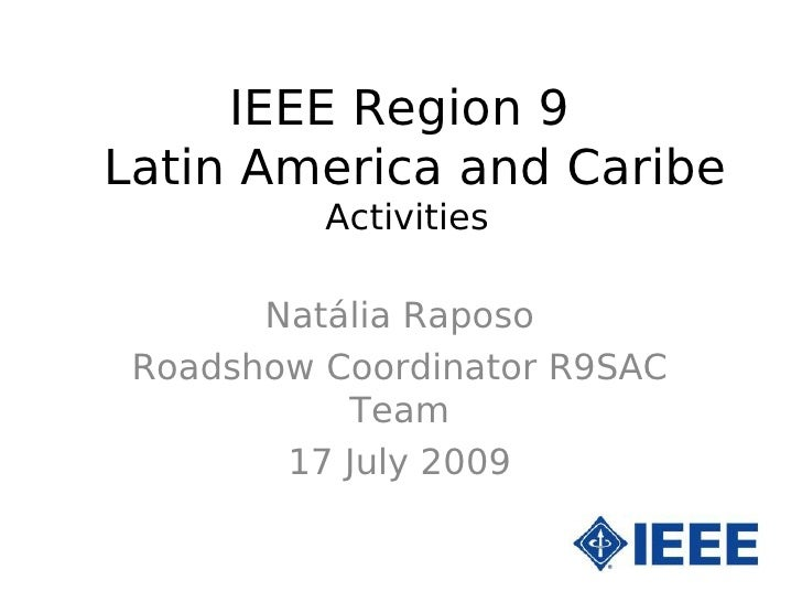 IEEE Region 9 Latin America and Caribe           Activities         Natália Raposo  Roadshow Coordinator R9SAC            ...