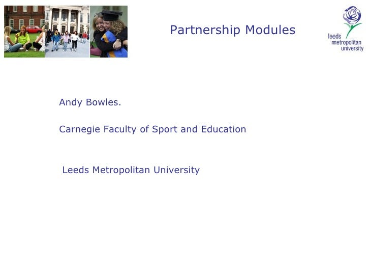 Partnership Modules Andy Bowles.  Carnegie Faculty of Sport and Education Leeds Metropolitan University