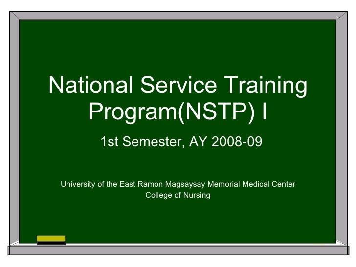 National Service Training Program(NSTP) I   1st Semester, AY 2008-09 University of the East Ramon Magsaysay Memorial Medic...