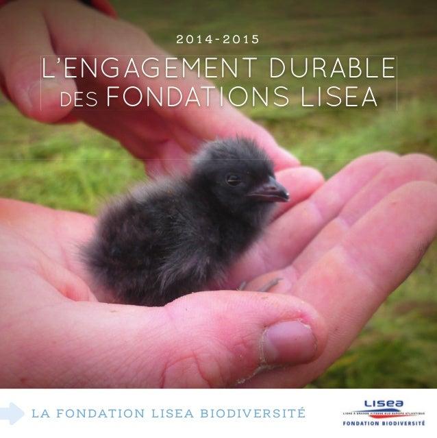 L'eNGaGeMeNt duraBLe des FoNdatIoNs LIsea LA FONDATION LISEA BIODIVERSITÉ 2 0 1 4 - 2 0 1 5
