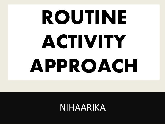 routine activities theory A theory of crime problems in short, the more familiar one is with routine activity theory, the more adaptable the guide and solution list will be.