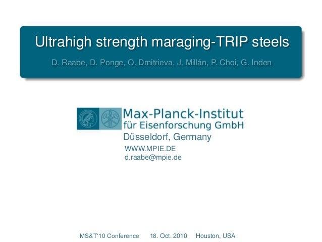 Düsseldorf, Germany WWW.MPIE.DE d.raabe@mpie.de MS&T'10 Conference 18. Oct. 2010 Houston, USA D. Raabe, D. Ponge, O. Dmitr...