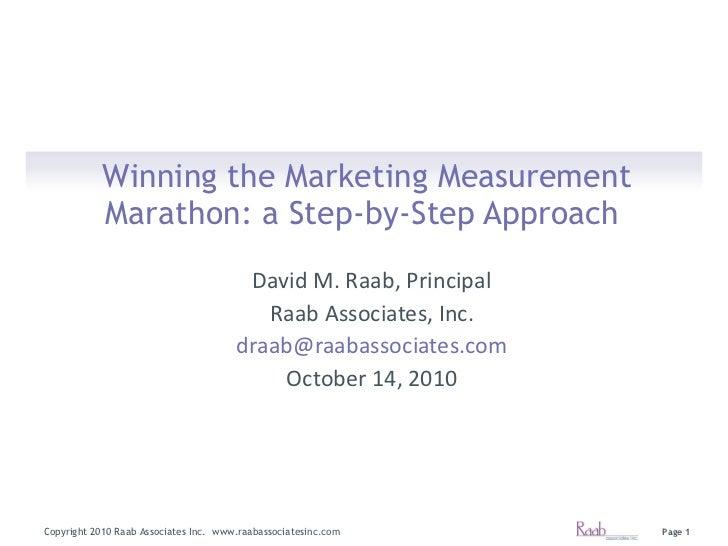 Winning the Marketing Measurement Marathon: a Step-by-Step Approach   David M. Raab, Principal Raab Associates, Inc. [emai...