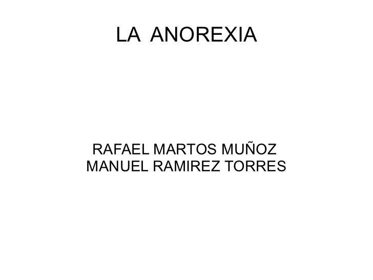 LA  ANOREXIA RAFAEL MARTOS MUÑOZ  MANUEL RAMIREZ TORRES