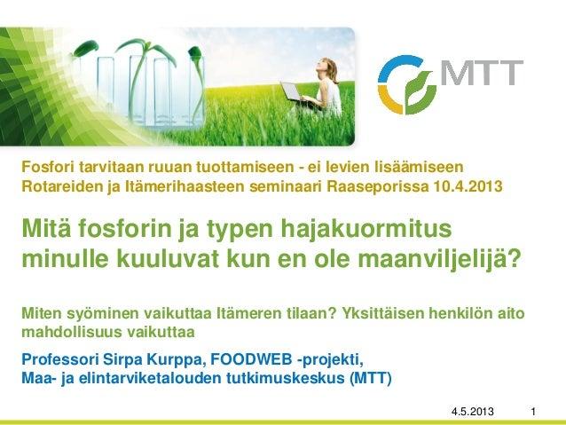 Professori Sirpa Kurppa, FOODWEB -projekti,Maa- ja elintarviketalouden tutkimuskeskus (MTT)Mitä fosforin ja typen hajakuor...