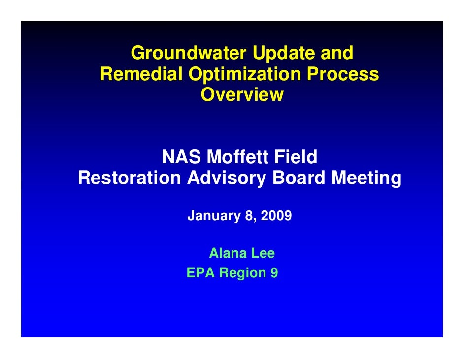 Groundwater Update and   Remedial Optimization Process             Overview            NAS Moffett Field Restoration Advis...