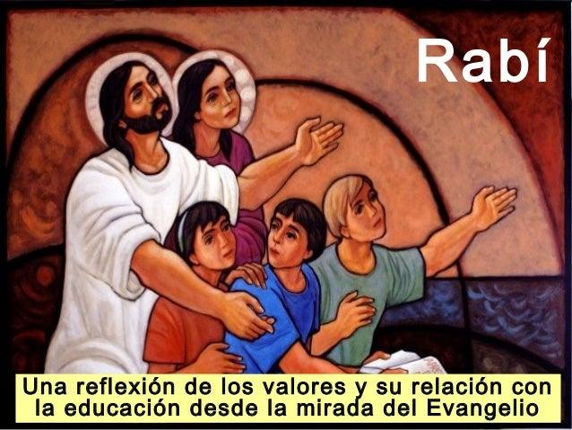 RabíUna reflexión de los valores y su relación con la educación desde la mirada del Evangelio