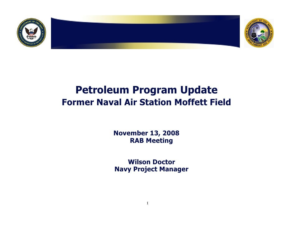 Petroleum Program Update Former Naval Air Station Moffett Field              November 13, 2008                RAB Meeting ...