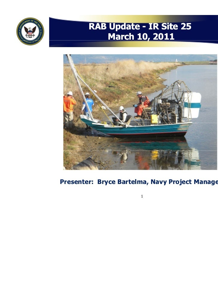 RAB Update - IR Site 25            March 10, 2011                     ,Presenter: Bryce Bartelma, Navy Project Manager    ...