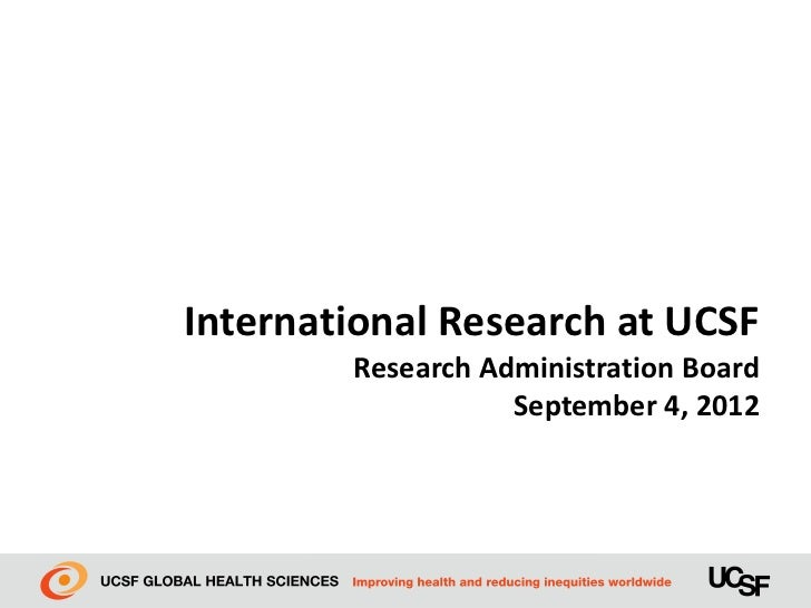 International Research at UCSF        Research Administration Board                   September 4, 2012