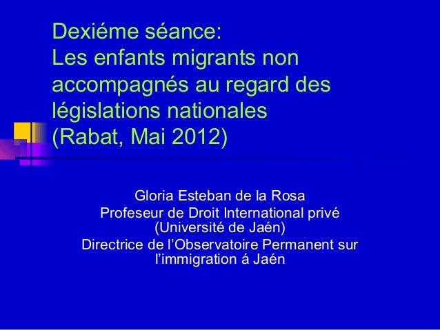 Dexiéme séance: Les enfants migrants non accompagnés au regard des législations nationales (Rabat, Mai 2012) Gloria Esteba...