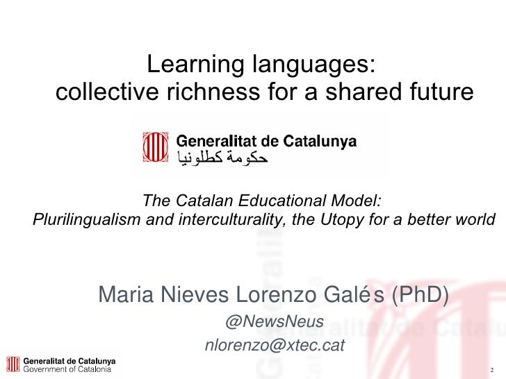Learning languages:  collective richness for a shared future The Catalan Educational Model:  Plurilingualism and intercult...