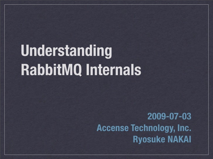 Understanding RabbitMQ Internals                         2009-07-03            Accense Technology, Inc.                   ...