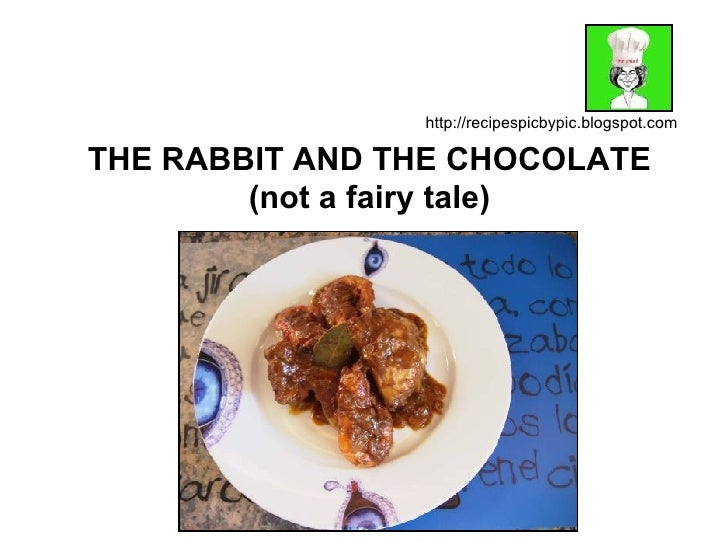 THE RABBIT AND THE CHOCOLATE (not a fairy tale) http://recipespicbypic.blogspot.com