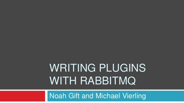 Writing Plugins With RabbitMQ<br />Noah Gift and Michael Vierling<br />