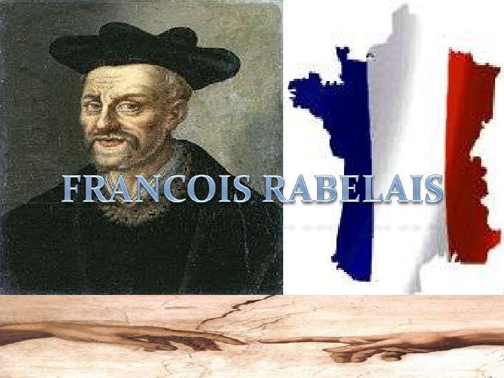 FRANCOISRABELAIS   (Chinon c. 1494 -  París, 1553) fue unescritor,       médicoy    humanista      francés.Rabelais habría...