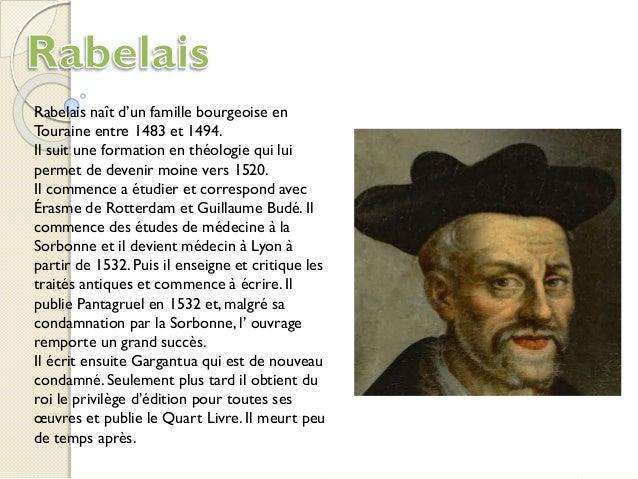 Rabelais naît d'un famille bourgeoise en Touraine entre 1483 et 1494. Il suit une formation en théologie qui lui permet de...