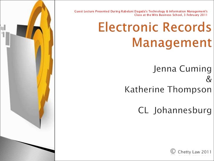 Electronic Records ManagementJenna Cuming& Katherine ThompsonCL  Johannesburg© Chetty Law 2011<br />Guest Lecture Presente...