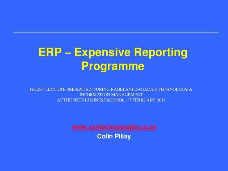 ERP – Expensive Reporting Programme<br />www.csntechnologies.co.za<br />Colin Pillay<br />GUEST LECTURE PRESENTED DURING R...