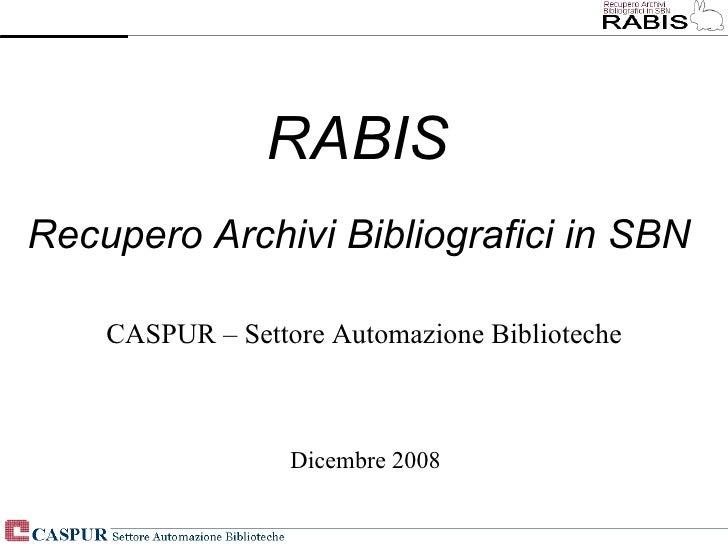 RABIS Recupero Archivi Bibliografici in SBN Dicembre 2008 CASPUR – Settore Automazione Biblioteche