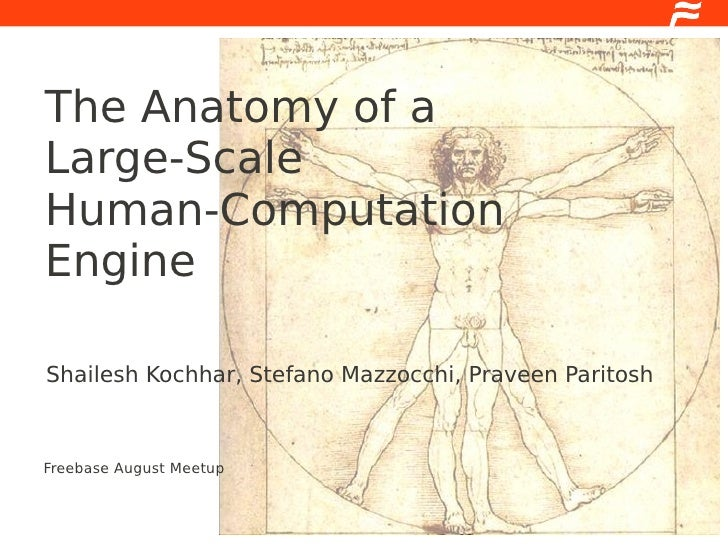 The Anatomy of a Large-Scale Human-Computation Engine  Shailesh Kochhar, Stefano Mazzocchi, Praveen Paritosh    Freebase A...