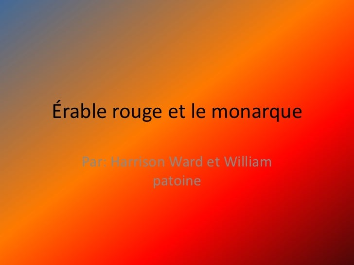 Érable rouge et le monarque <br />Par: Harrison Ward et William patoine<br />
