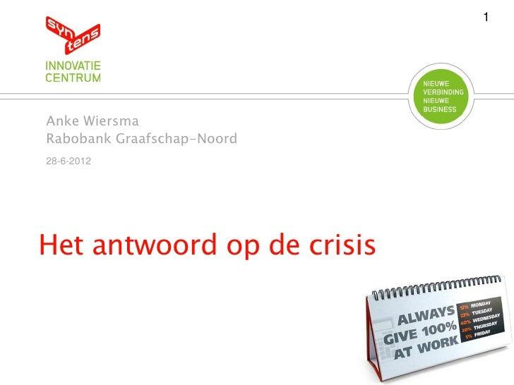 1Anke WiersmaRabobank Graafschap-Noord28-6-2012Het antwoord op de crisis