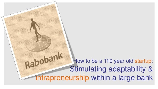 Rabobank he more than 110 year old sartup. (intrapreneurship @ a large bank)