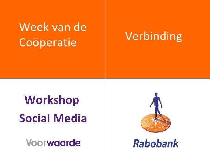 Week van de  Coöperatie <ul><ul><li>Workshop  </li></ul></ul><ul><ul><li>Social Media </li></ul></ul><ul><ul><li>Verbindin...