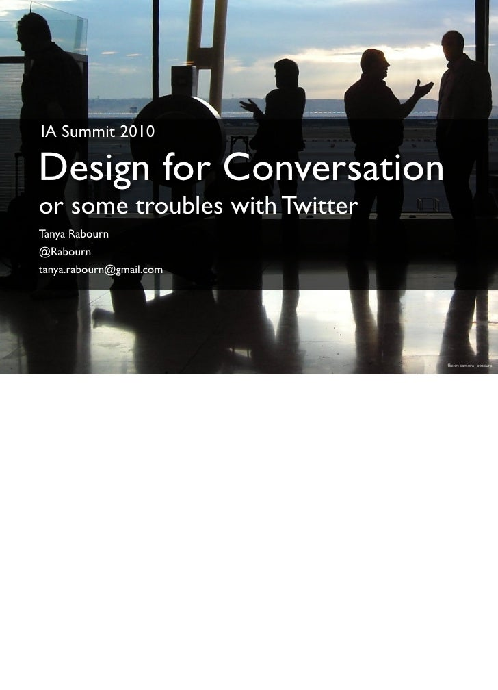 IA Summit 2010  Design for Conversation or some troubles with Twitter Tanya Rabourn @Rabourn tanya.rabourn@gmail.com      ...