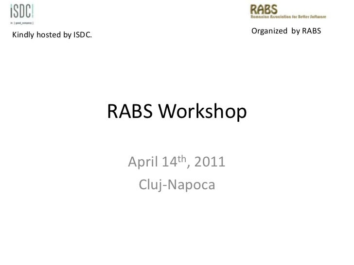 RABS Workshop<br />April 14th, 2011<br />Cluj-Napoca<br />Organized  by RABS<br />Kindly hosted by ISDC.<br />