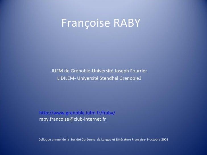Françoise RABY IUFM de Grenoble-Université Joseph Fourrier LIDILEM- Université Stendhal Grenoble3 Colloque annuel de la  S...