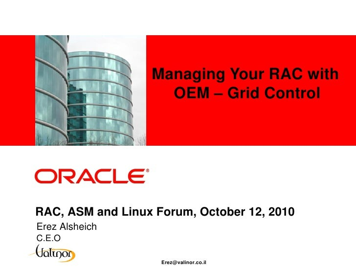 Managing Your RAC with     <Insert Picture Here>                               OEM – Grid Control     RAC, ASM and Linux F...