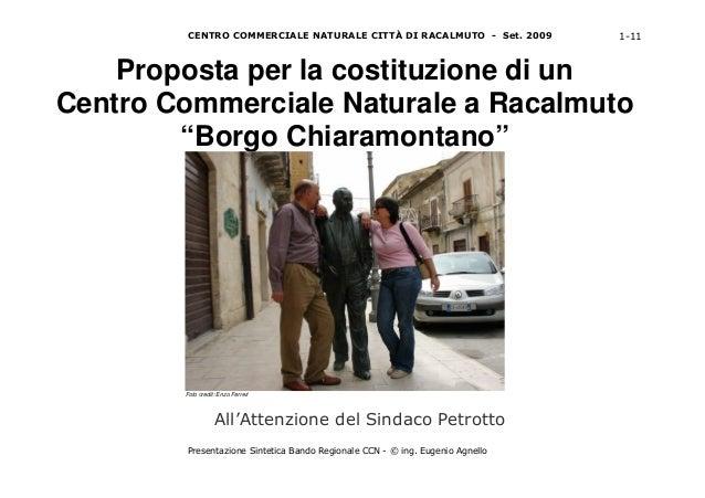 CENTRO COMMERCIALE NATURALE CITTÀ DI RACALMUTO - Set. 2009 1-11 Presentazione Sintetica Bando Regionale CCN - © ing. Eugen...