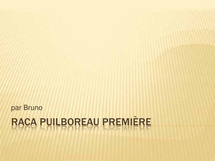RACA PUILBOREAU Première<br />par Bruno<br />