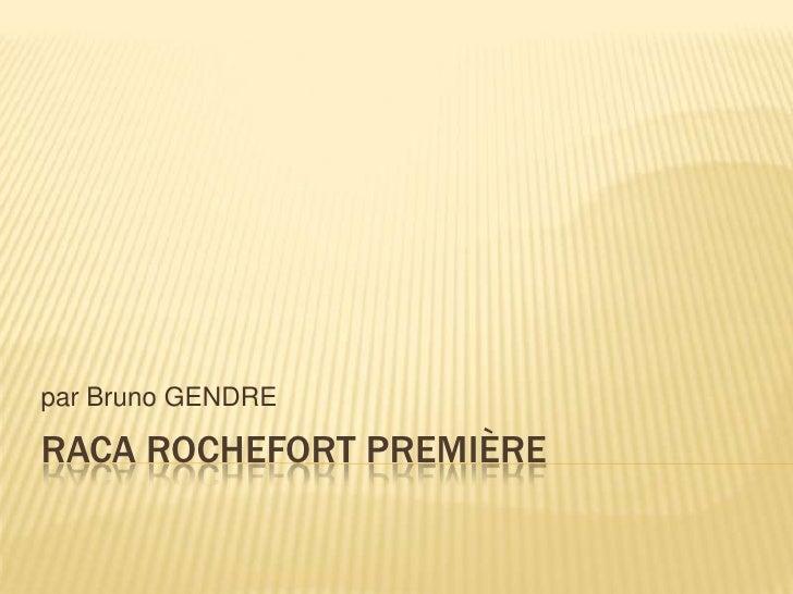RACA ROCHEFORT Première<br />par Bruno GENDRE<br />