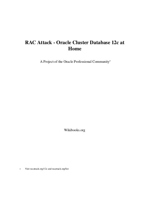 RAC Attack - Oracle Cluster Database 12c at Home A Project of the Oracle Professional Community∗ Wikibooks.org ∗ Visit rac...