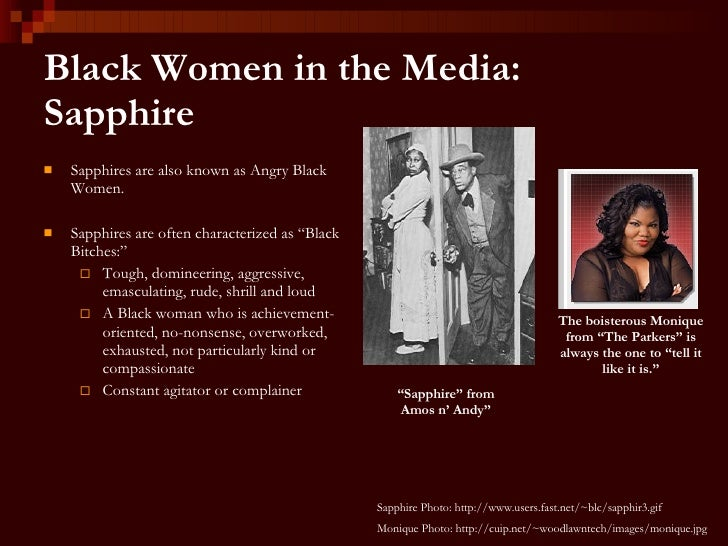 sapphire stereotype Stereotypes that enable violence against black women black feminist theory asserts the radical idea that black women are whole human beings who can be and feel many things at once, which is completely different than stating that black women fit into the mammy sapphire, and jezebel stereotypes that.