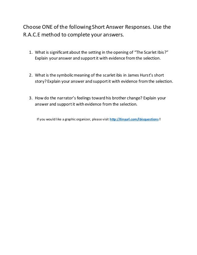 the scarlet ibis level questions essay This a multiple choice and short answer test used for the scarlet ibis by james hurst contains 10 multiple choice questions, 4 short answer questions, and 2 questions that require more extended answers (but not quite essays.