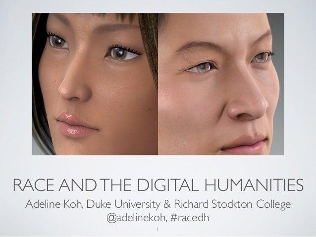 RACE AND THE DIGITAL HUMANITIES Adeline Koh, Duke University & Richard Stockton College                 @adelinekoh, #race...