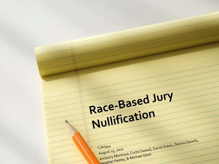 Race-Based Jury Nullification<br />CJA/344<br />August 15, 2011<br />Amberly Montoya, Curtis Sweed, David Green, Dennis De...