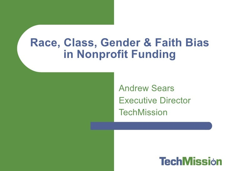Andrew Sears Executive Director TechMission Race, Class, Gender & Faith Bias in Nonprofit Funding