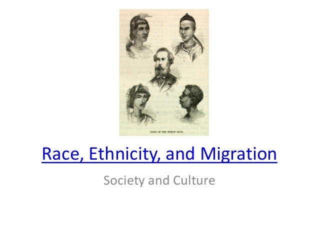 Race, Ethnicity, and Migration Society and Culture