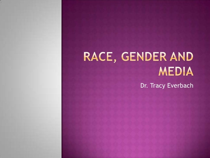 Race, Gender and Media<br />Dr. Tracy Everbach<br />