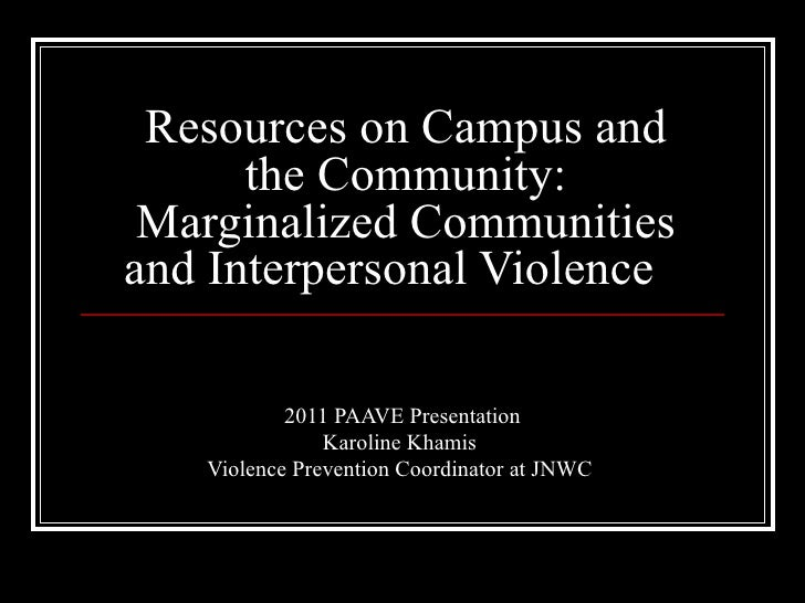Resources on Campus and      the Community: Marginalized Communitiesand Interpersonal Violence           2011 PAAVE Presen...
