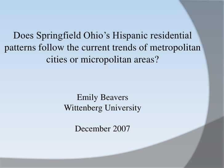 Does Springfield Ohio's Hispanic residential patterns follow the current trends of metropolitan cities or micropolitan are...
