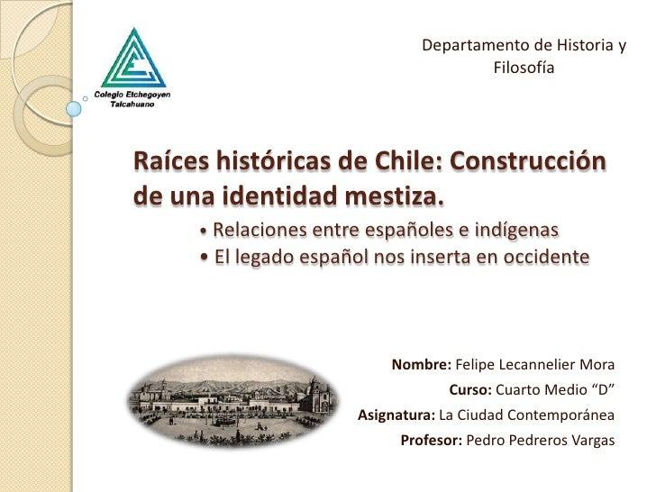 Departamento de Historia y Filosofía<br />Raíces históricas de Chile: Construcción de una identidad mestiza.•Relaciones en...