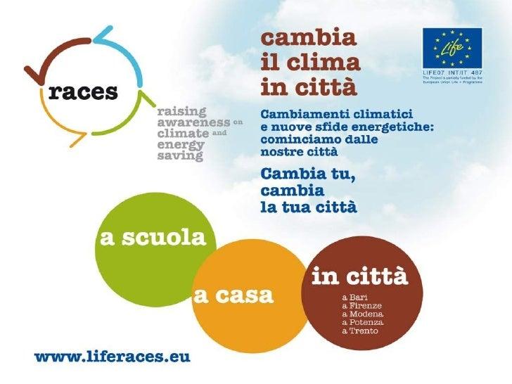 RACES                  Raising Awareness on Climate and Energy                  Savings                  Progetto LIFE+ 01...