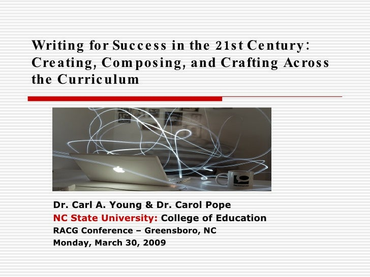 Writing for Success in the 21st Century: Creating, Composing, and Crafting Across the Curriculum Dr. Carl A. Young & Dr. C...